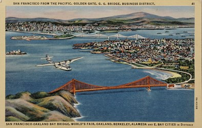 San Francisco from the Pacific, Golden Gate, G.G. Bridge, Business District, San-Francisco-Oakland Bay Bridge, World's Fair, Oakland, Berkely, Alameda and E. Bay Cities in distance