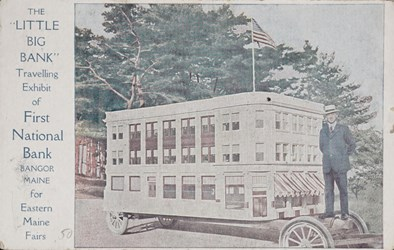"""The """"LITTLE BIG BANK"""" Travelling Exhibit of First National Bank, Bangor, Maine for Eastern Maine Fairs"""