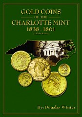 NEW BOOK: GOLD COINS OF THE CHARLOTTE MINT THIRD EDITION BY DOUGLAS WINTER