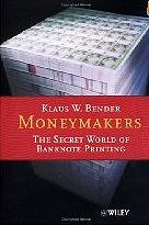 MONEYMAKERS: THE SECRET WORLD OF BANKNOTE PRINTING BY KLAUS BENDER