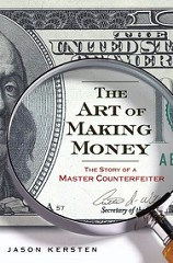 NEW BOOK: THE ART OF MAKING MONEY: THE STORY OF A MASTER COUNTERFEITER