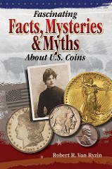 NEW BOOK: FASCINATING FACTS, MYSTERIES & MYTHS ABOUT U.S. COINS