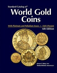 NEW BOOK: STANDARD CATALOG OF WORLD GOLD COINS, 1601-PRESENT, 6TH EDITION