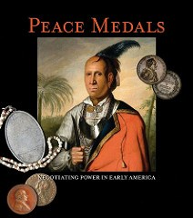 NEW BOOK: PEACE MEDALS: NEGOTIATING POWER IN EARLY AMERICA