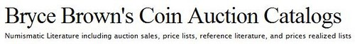 BRYCE BROWN COIN AUCTION CATALOG PRICELIST AVAILABLE