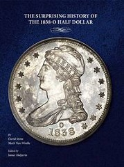 NEW BOOK: SURPRISING HISTORY OF THE 1838-O HALF DOLLAR