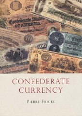 BOOK REVIEW: CONFEDERATE CURRENCY BY PIERRE FRICKE