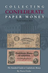 NEW BOOK: COLLECTING CONFEDERATE PAPER MONEY, 2014 ED.