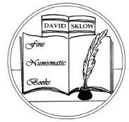 DAVID SKLOW-FINE NUMISMATIC BOOKS MAIL BID SALE #6 CLOSES FEBRUARY 7, 2009