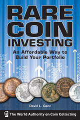 MORE ON RARE COIN INVESTING BY DAVID GANZ
